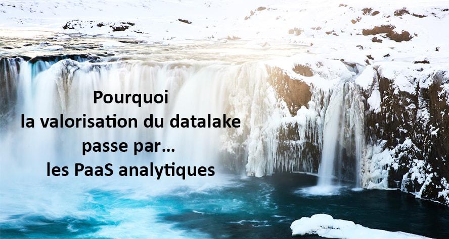 Pourquoi la valorisation du datalake passe par… les PaaS analytiques
